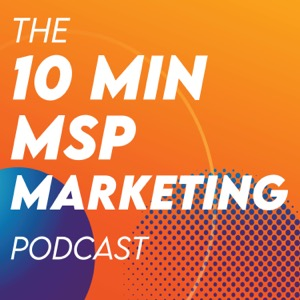 The 10 Minutes MSP Marketing Podcast