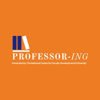 Professor-ing:A new podcast from the National Center for Faculty Development & Diversity