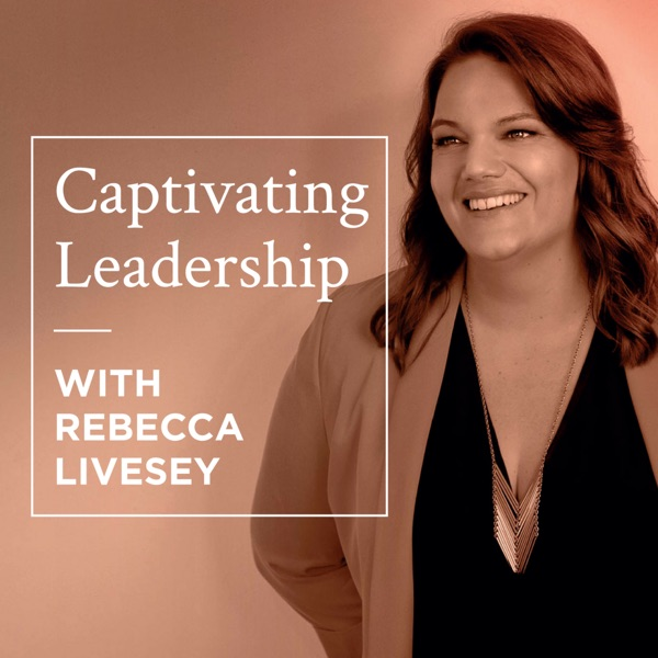 Captivating Leadership with Rebecca Livesey