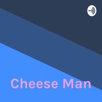 Cheese Man podcast