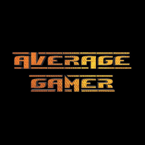 Average Gamer | The Podcast For Gamers By Gamers