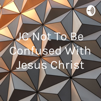 JC Not To Be Confused With Jesus Christ podcast