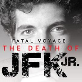 Fatal Voyage The Death Of Jfk Jr
