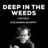 Deep in the Weeds - A Food Podcast with Anthony Huckstep artwork