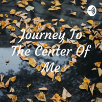 Journey To The Center Of Me podcast