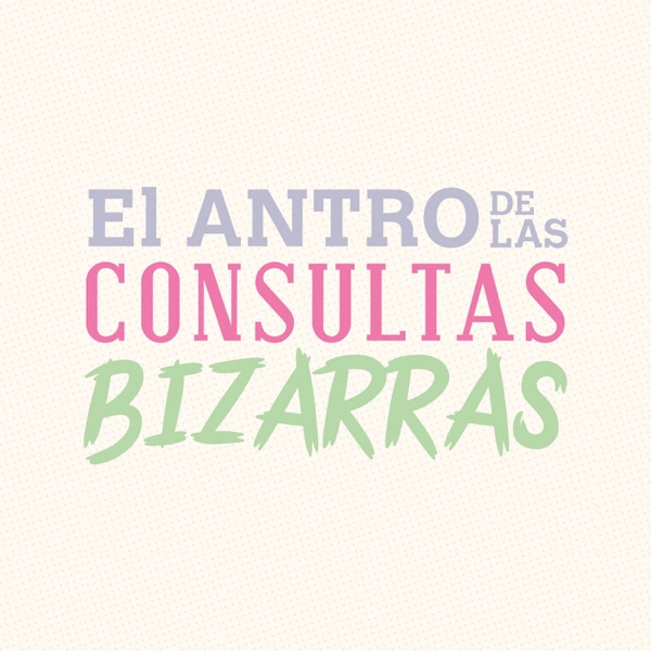 ElAntroDeLasConsultasBizarras Podcast