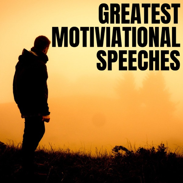 Greatest Motivational and Inspirational Speeches Ever