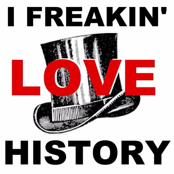 I Freakin' Love History