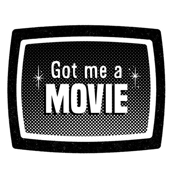 Got Me a Movie