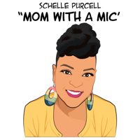 "Schelle Purcell ""Mom With A Mic"" podcast"