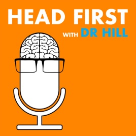 Head First with Dr  Hill on Apple Podcasts