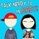 Talk Nerdy To Me, Baby!