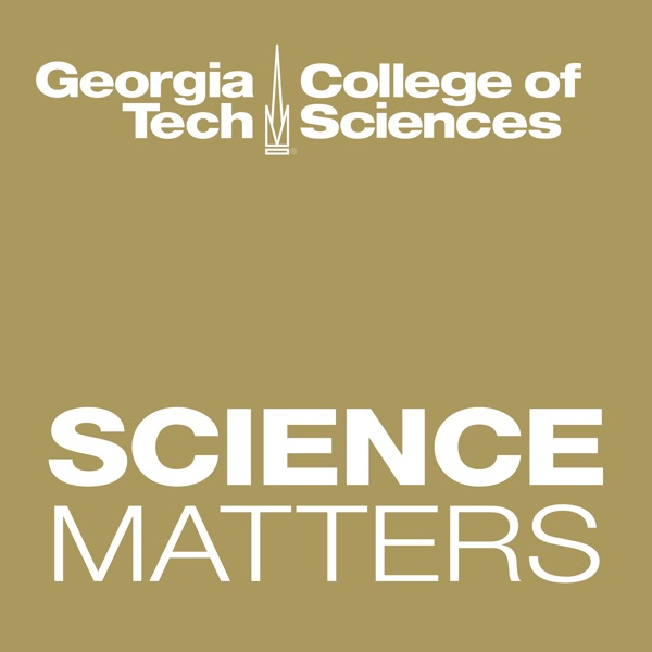 ScienceMatters:The Podcast of GT College of Sciences