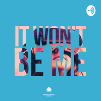 It Won't Be Me podcast