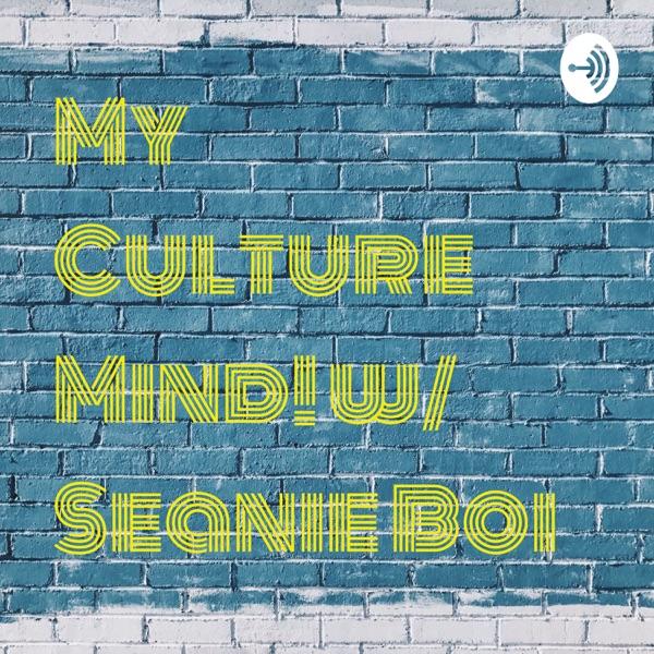 My Culture Mind! w/ Seanie Boi