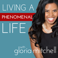 Living a Phenomenal Life with Gloria Mitchell
