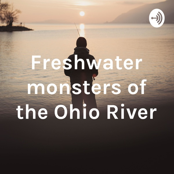 Freshwater monsters of the Ohio River