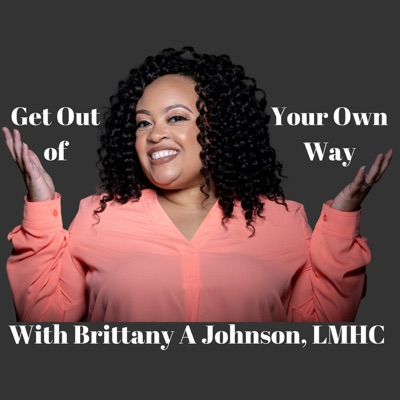 Get Out of Your Own Way with Brittany A Johnson