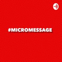 #MicroMessage podcast