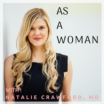 As a Woman:Natalie Crawford, MD