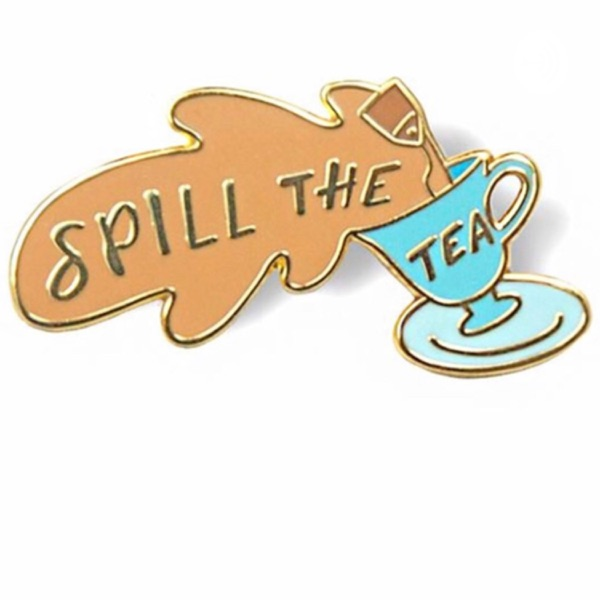 Spilling The T.E.A ( Positively)