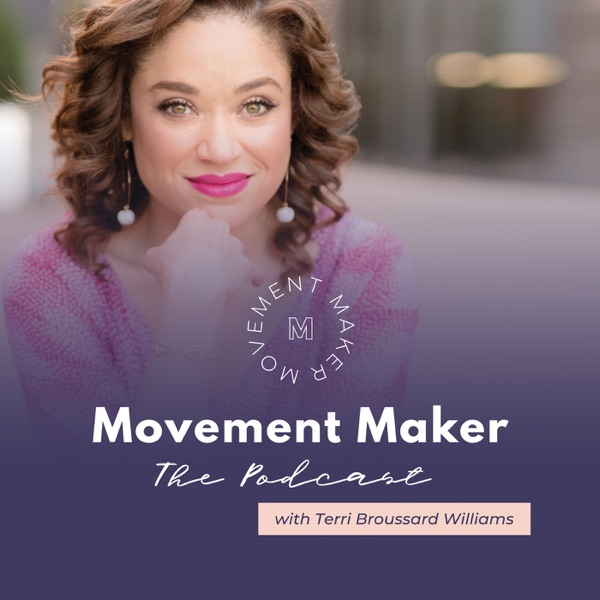 Movement Maker: The Podcast with Terri Broussard Williams