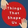 Things That Shape Us artwork