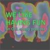 We Like Having Fun artwork