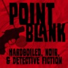 Point Blank: Hardboiled, Noir, & Detective Fiction artwork