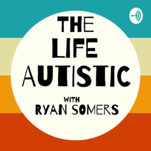 The Life Autistic with Ryan Somers