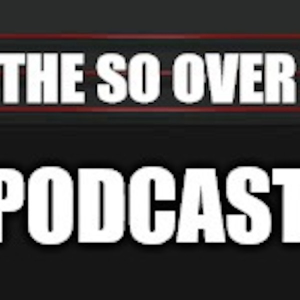 The SO OVER Podcast!