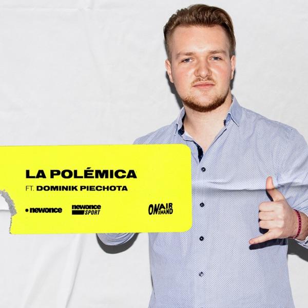 La Polémica ft. Dominik Piechota