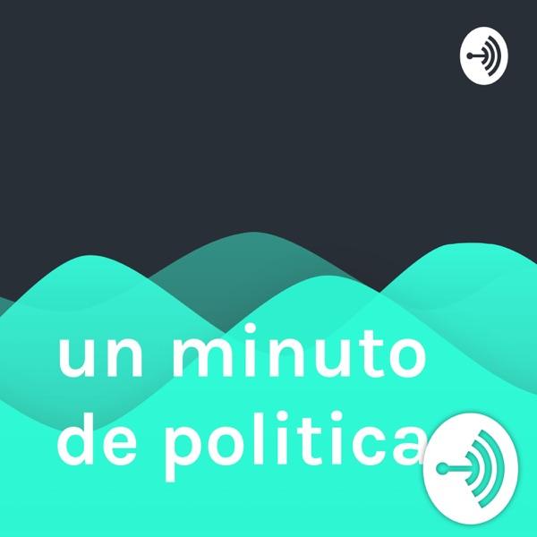 Un minuto de política