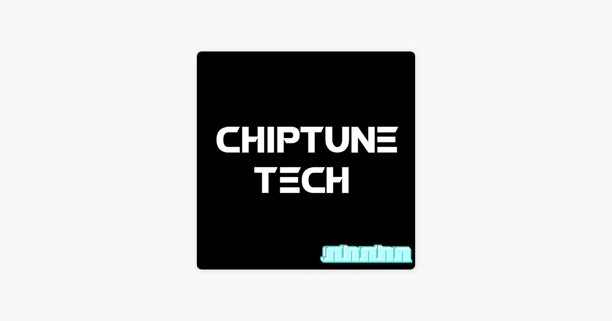 Chiptune Tech on Apple Podcasts