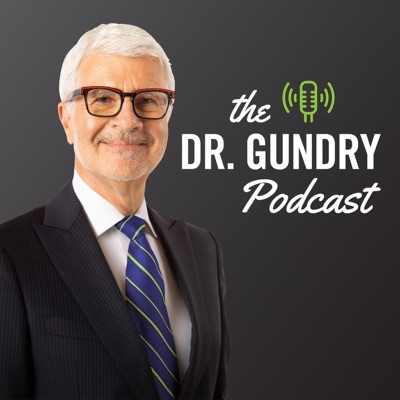 The Dr. Gundry Podcast:Dr. Steven Gundry
