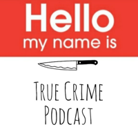 Hello My Name Is: TRUE CRIME podcast