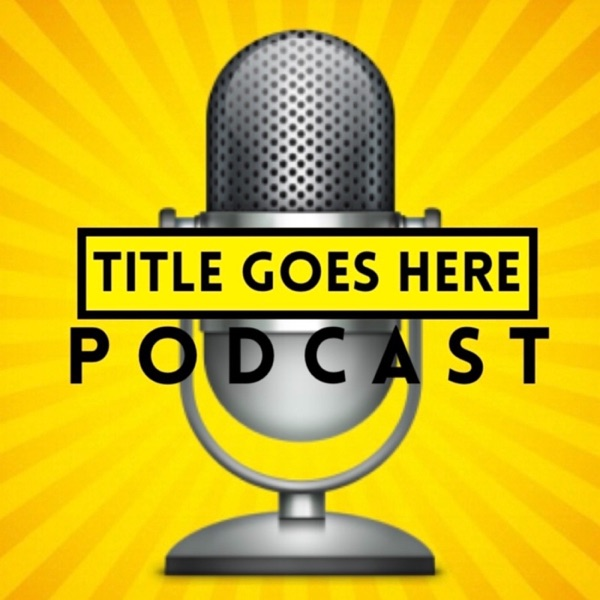 Title Goes Here Podcast
