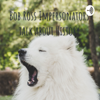 Bob Ross Impersonators talk about History podcast