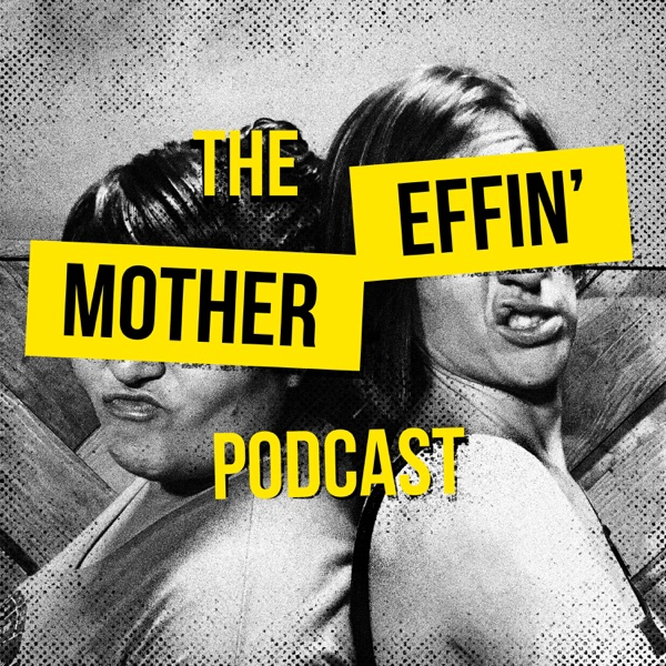 The Mother Effin' Podcast