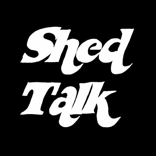 Shed Talk