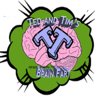 Ted and Tims Brain Fart podcast