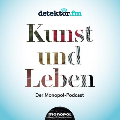 Kunst und Leben – Der Monopol-Podcast:detektor.fm