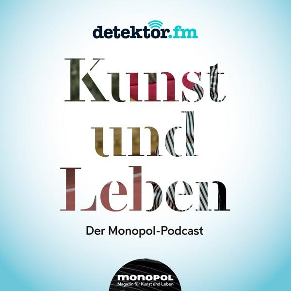 Kunst und Leben – Der Monopol-Podcast – detektor.fm