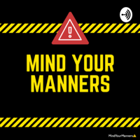mindyourmanners podcast