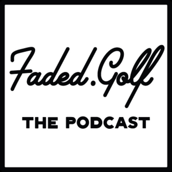 Faded Golf Podcast