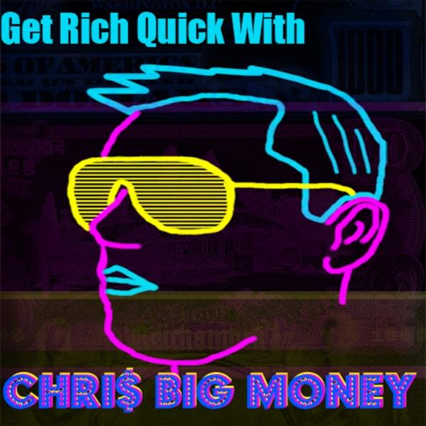 Get Rich Quick w/ Chris Big Money