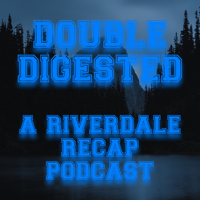 Double Digested: A Riverdale Recap Podcast podcast