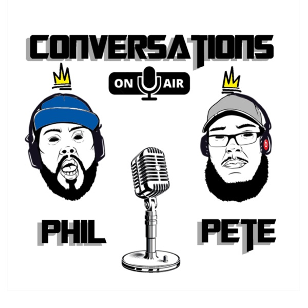 Conversations with Phil and Pete