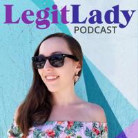 Legit Lady Podcast podcast