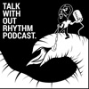 Talk Without Rhythm Podcast artwork